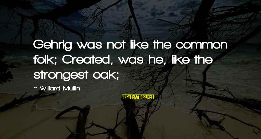 Setting In Dr Jekyll And Mr Hyde Sayings By Willard Mullin: Gehrig was not like the common folk; Created, was he, like the strongest oak;