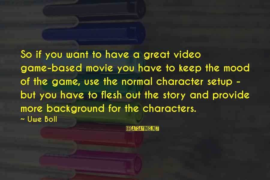 Setup Movie Sayings By Uwe Boll: So if you want to have a great video game-based movie you have to keep
