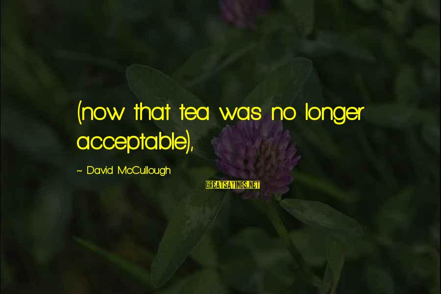 Seven Shades Of Gray Sayings By David McCullough: (now that tea was no longer acceptable),