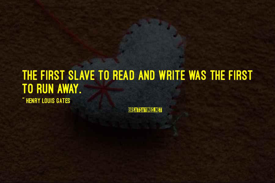 Seven Shades Of Gray Sayings By Henry Louis Gates: The first slave to read and write was the first to run away.