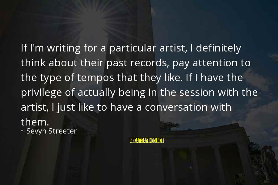 Sevyn Streeter Sayings By Sevyn Streeter: If I'm writing for a particular artist, I definitely think about their past records, pay
