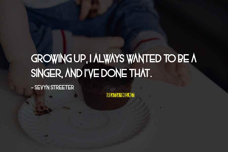 Sevyn Streeter Sayings By Sevyn Streeter: Growing up, I always wanted to be a singer, and I've done that.
