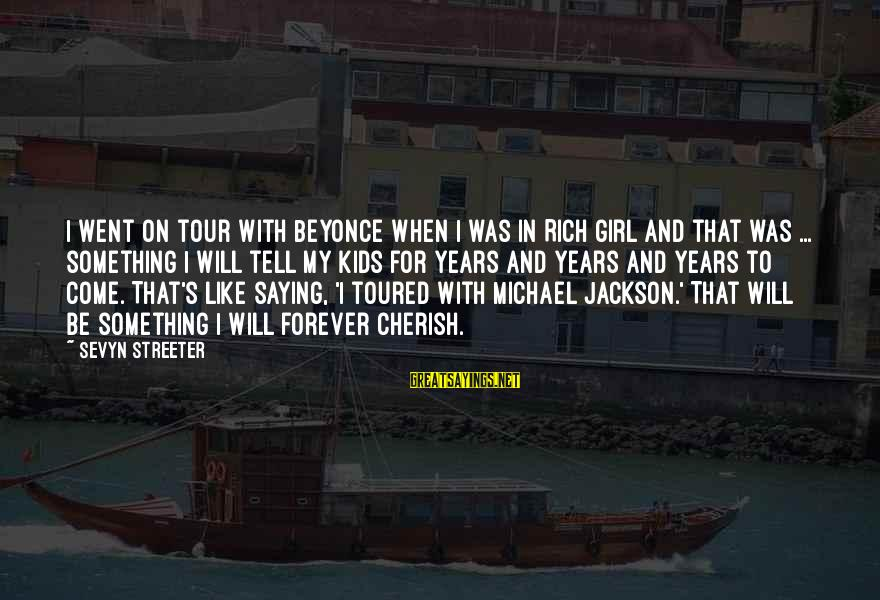 Sevyn Streeter Sayings By Sevyn Streeter: I went on tour with Beyonce when I was in Rich Girl and that was