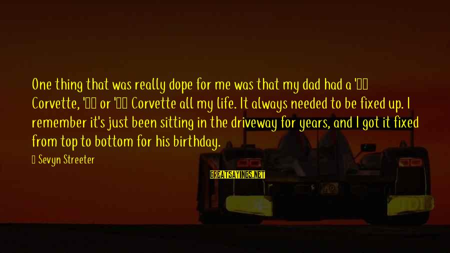 Sevyn Streeter Sayings By Sevyn Streeter: One thing that was really dope for me was that my dad had a '78