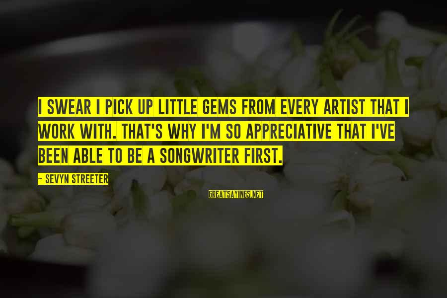 Sevyn Streeter Sayings By Sevyn Streeter: I swear I pick up little gems from every artist that I work with. That's