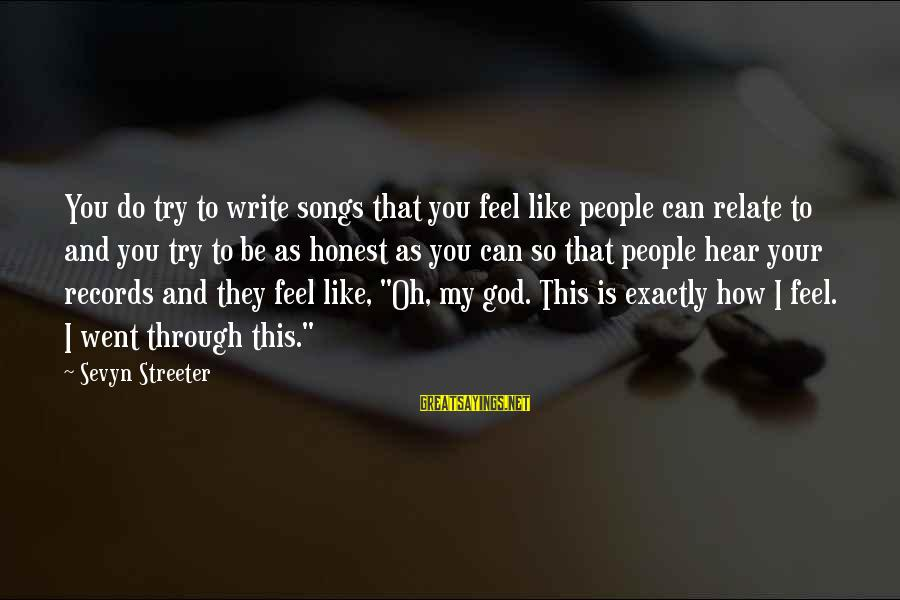 Sevyn Streeter Sayings By Sevyn Streeter: You do try to write songs that you feel like people can relate to and