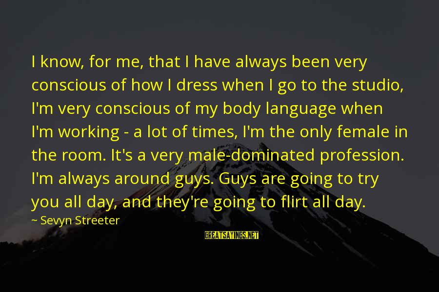 Sevyn Streeter Sayings By Sevyn Streeter: I know, for me, that I have always been very conscious of how I dress