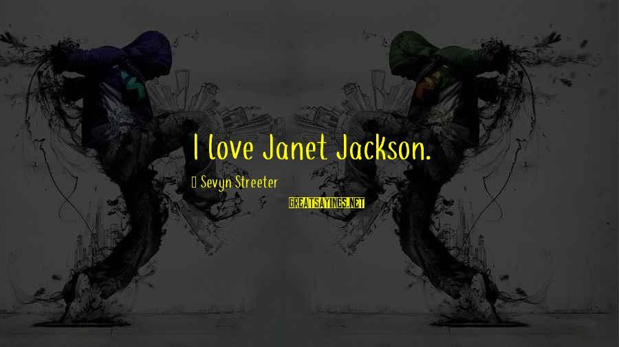 Sevyn Streeter Sayings By Sevyn Streeter: I love Janet Jackson.