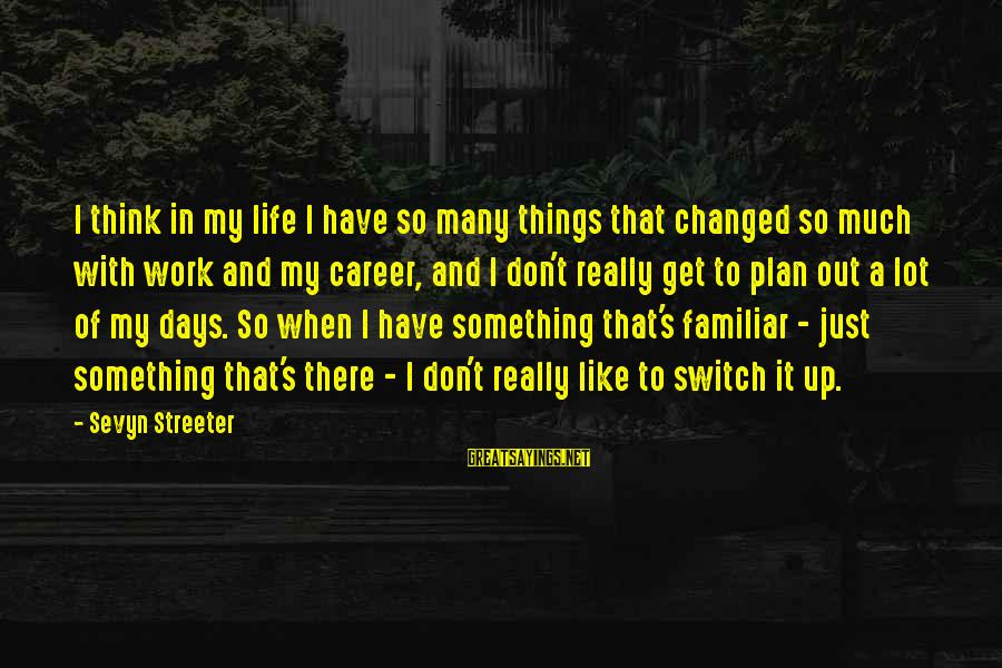 Sevyn Streeter Sayings By Sevyn Streeter: I think in my life I have so many things that changed so much with