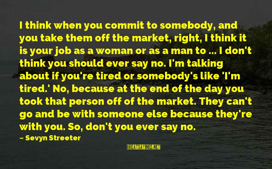 Sevyn Streeter Sayings By Sevyn Streeter: I think when you commit to somebody, and you take them off the market, right,