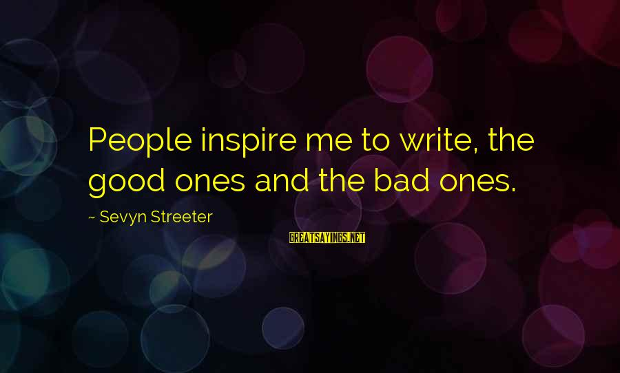 Sevyn Streeter Sayings By Sevyn Streeter: People inspire me to write, the good ones and the bad ones.