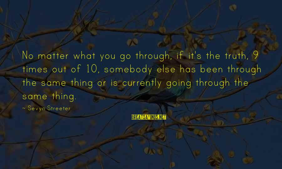 Sevyn Streeter Sayings By Sevyn Streeter: No matter what you go through, if it's the truth, 9 times out of 10,