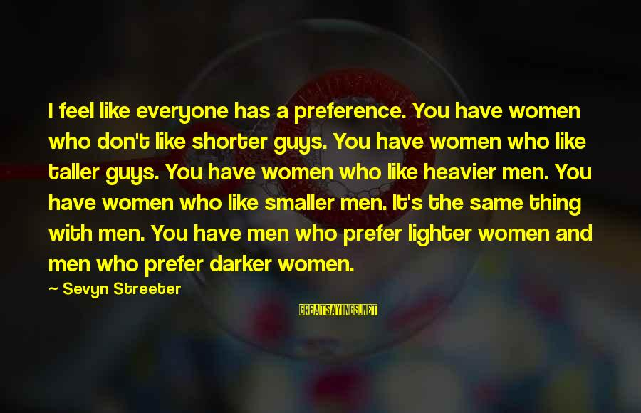 Sevyn Streeter Sayings By Sevyn Streeter: I feel like everyone has a preference. You have women who don't like shorter guys.