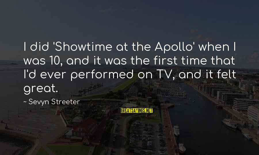 Sevyn Streeter Sayings By Sevyn Streeter: I did 'Showtime at the Apollo' when I was 10, and it was the first