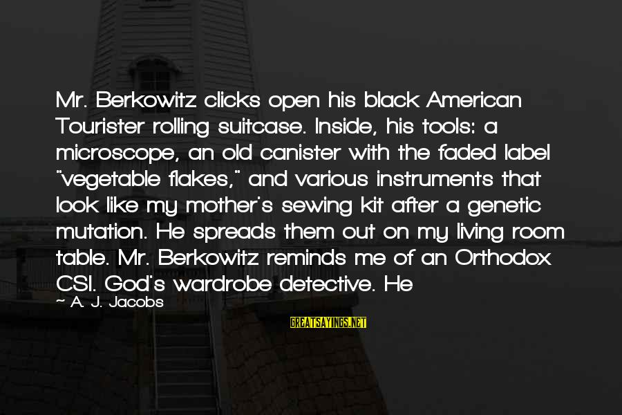 Sewing Room Sayings By A. J. Jacobs: Mr. Berkowitz clicks open his black American Tourister rolling suitcase. Inside, his tools: a microscope,