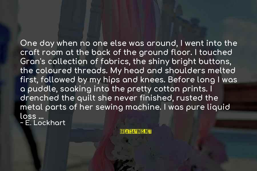 Sewing Room Sayings By E. Lockhart: One day when no one else was around, I went into the craft room at