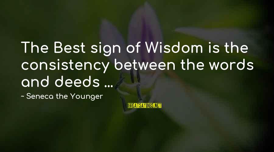 Sewing Room Sayings By Seneca The Younger: The Best sign of Wisdom is the consistency between the words and deeds ...
