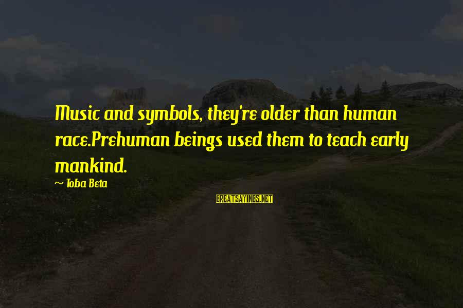 Sewing Room Sayings By Toba Beta: Music and symbols, they're older than human race.Prehuman beings used them to teach early mankind.