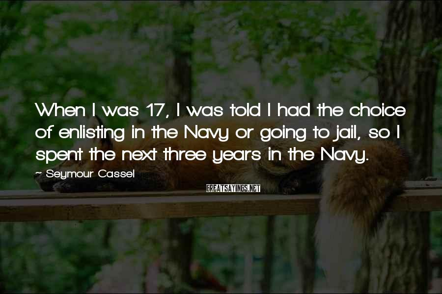 Seymour Cassel Sayings: When I was 17, I was told I had the choice of enlisting in the