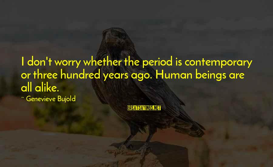 Shabban Sayings By Genevieve Bujold: I don't worry whether the period is contemporary or three hundred years ago. Human beings