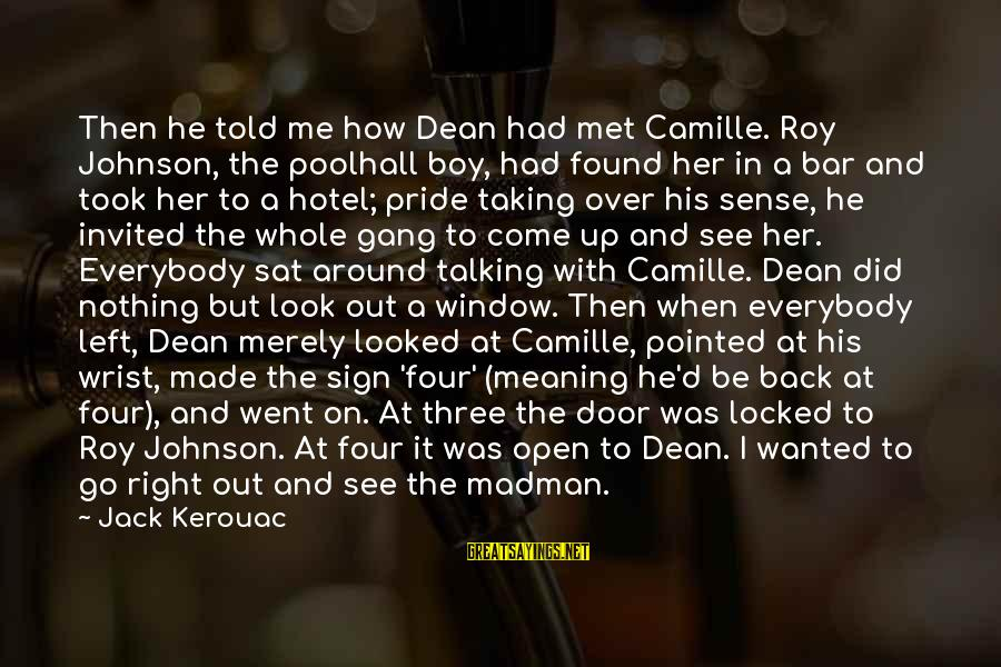 Shabban Sayings By Jack Kerouac: Then he told me how Dean had met Camille. Roy Johnson, the poolhall boy, had