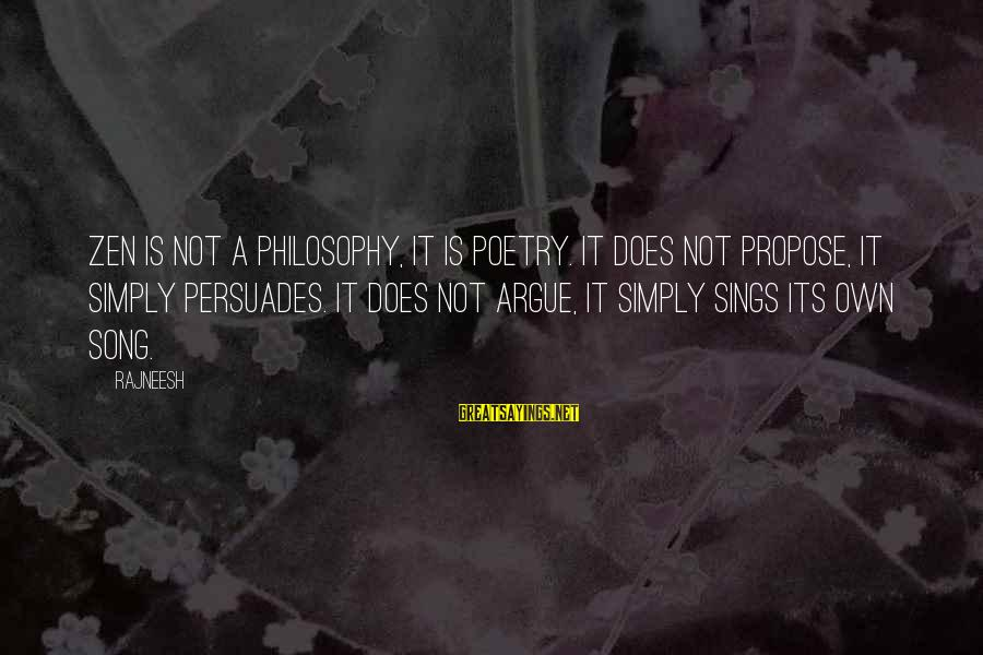 Shabban Sayings By Rajneesh: Zen is not a philosophy, it is poetry. It does not propose, it simply persuades.