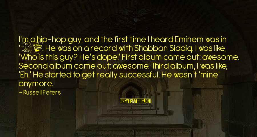 Shabban Sayings By Russell Peters: I'm a hip-hop guy, and the first time I heard Eminem was in '96. He