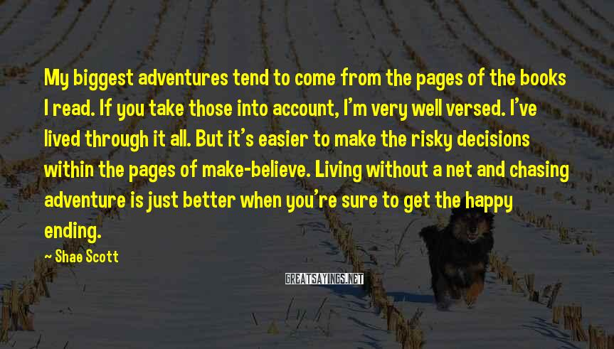 Shae Scott Sayings: My biggest adventures tend to come from the pages of the books I read. If