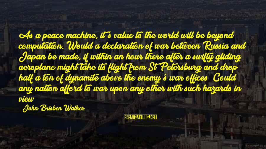 Shaggacity Sayings By John Brisben Walker: As a peace machine, it's value to the world will be beyond computation. Would a