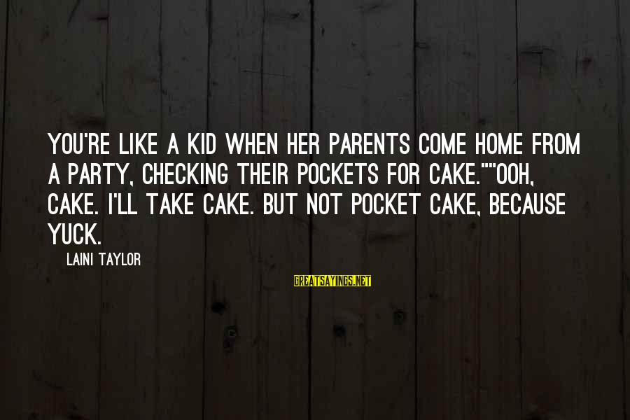 Shaggacity Sayings By Laini Taylor: You're like a kid when her parents come home from a party, checking their pockets