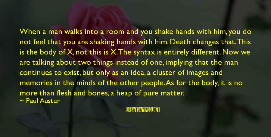 Shaggacity Sayings By Paul Auster: When a man walks into a room and you shake hands with him, you do