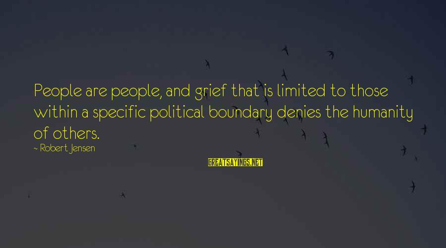 Shaggacity Sayings By Robert Jensen: People are people, and grief that is limited to those within a specific political boundary