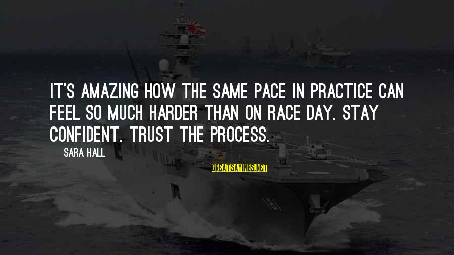 Shaggacity Sayings By Sara Hall: It's amazing how the same pace in practice can feel so much harder than on