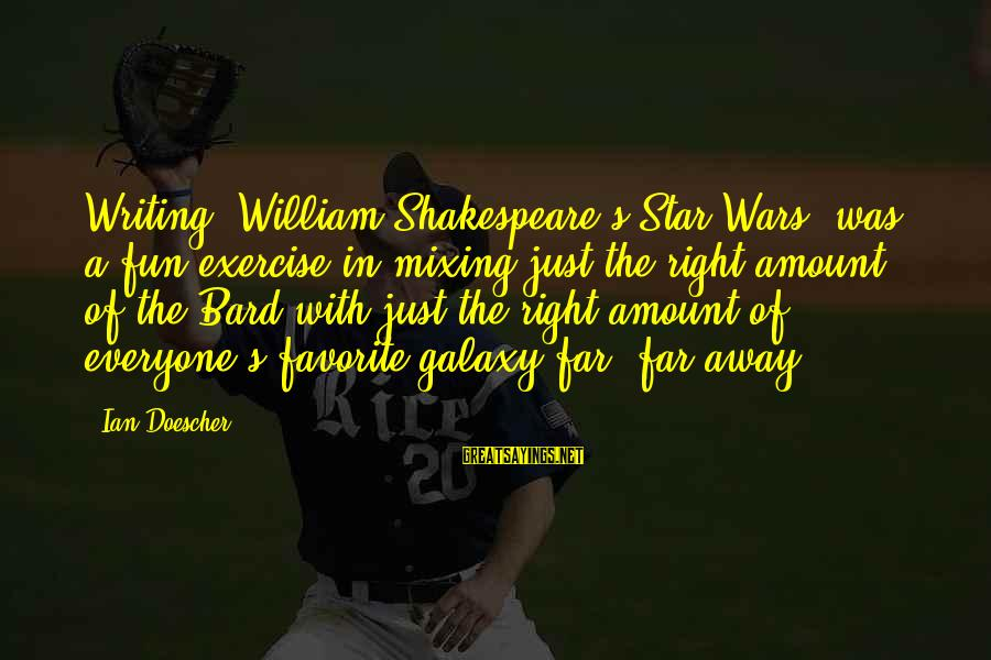 Shakespeare Bard Sayings By Ian Doescher: Writing 'William Shakespeare's Star Wars' was a fun exercise in mixing just the right amount