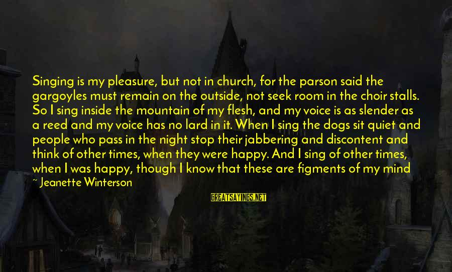 Shakespeare Bard Sayings By Jeanette Winterson: Singing is my pleasure, but not in church, for the parson said the gargoyles must