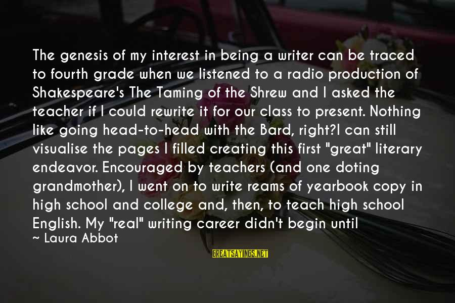 Shakespeare Bard Sayings By Laura Abbot: The genesis of my interest in being a writer can be traced to fourth grade