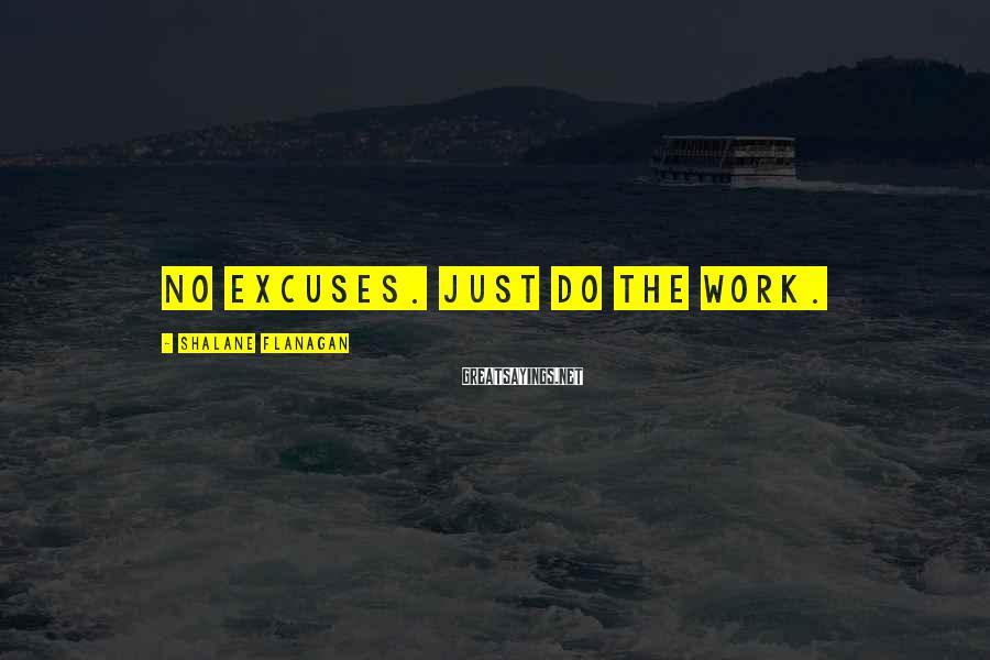 Shalane Flanagan Sayings: No excuses. Just do the work.
