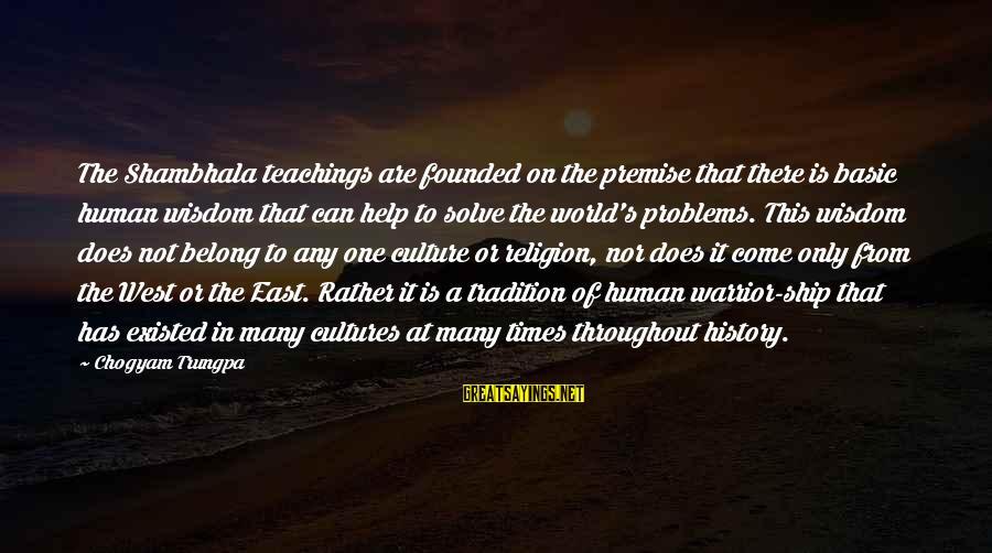 Shambhala Warrior Sayings By Chogyam Trungpa: The Shambhala teachings are founded on the premise that there is basic human wisdom that