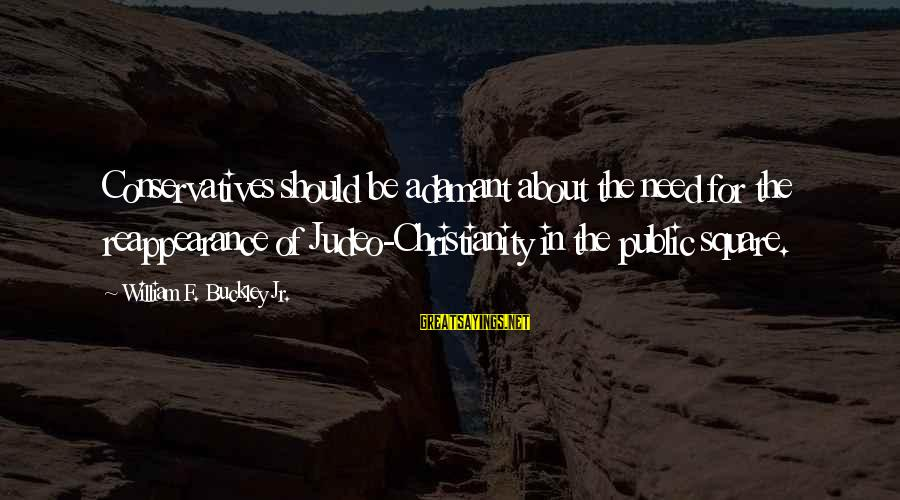 Shamer Sayings By William F. Buckley Jr.: Conservatives should be adamant about the need for the reappearance of Judeo-Christianity in the public