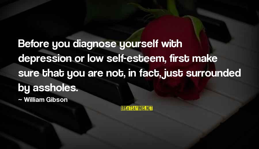 Shamer Sayings By William Gibson: Before you diagnose yourself with depression or low self-esteem, first make sure that you are