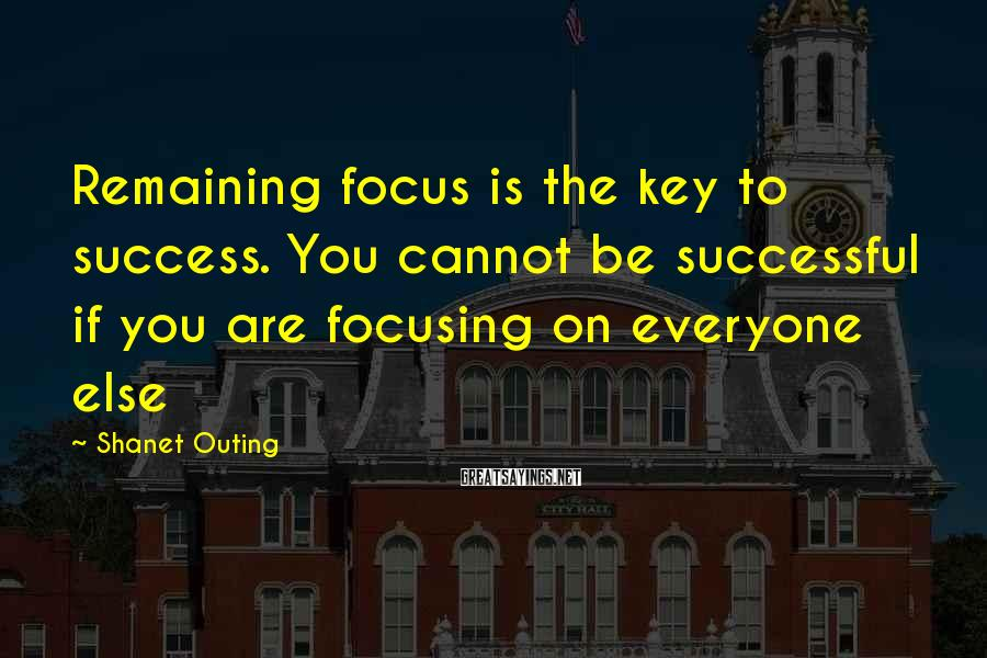 Shanet Outing Sayings: Remaining focus is the key to success. You cannot be successful if you are focusing
