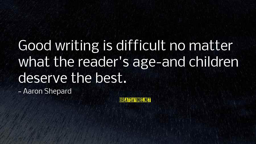 Shanghai Knights Sayings By Aaron Shepard: Good writing is difficult no matter what the reader's age-and children deserve the best.