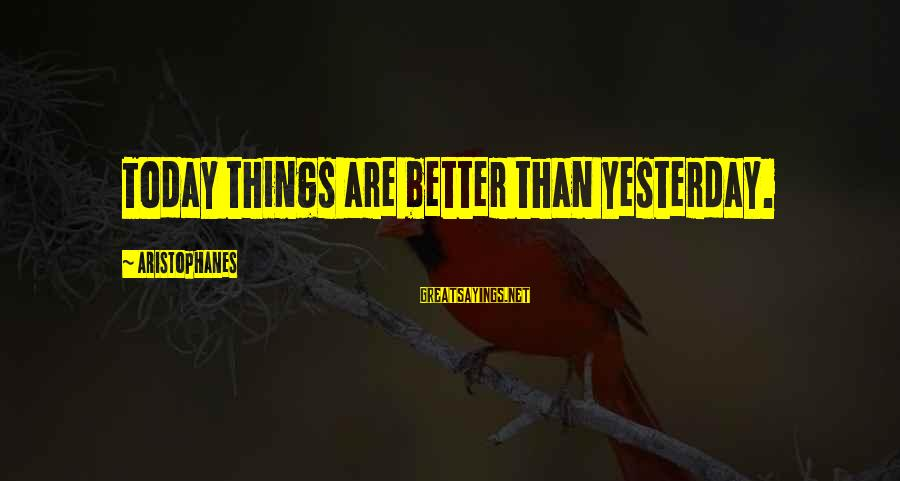 Shanghai Knights Sayings By Aristophanes: Today things are better than yesterday.