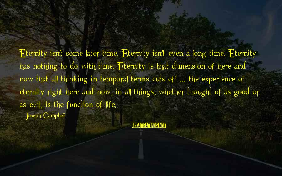 Shanghai Knights Sayings By Joseph Campbell: Eternity isn't some later time. Eternity isn't even a long time. Eternity has nothing to
