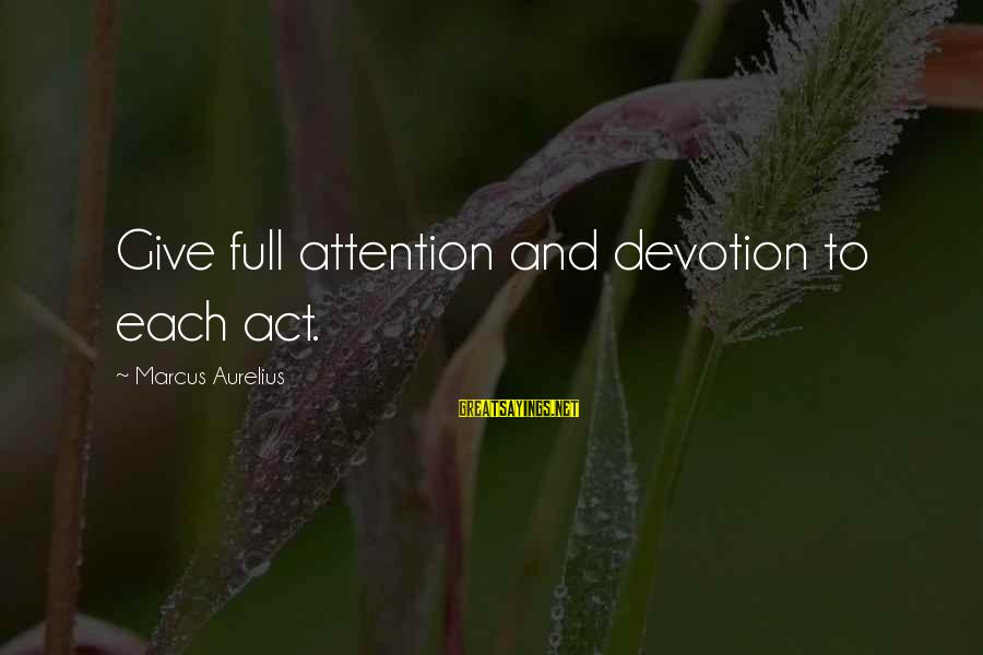 Shanghai Knights Sayings By Marcus Aurelius: Give full attention and devotion to each act.