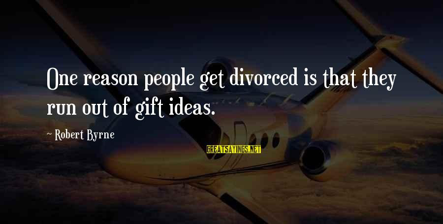 Shanghai Knights Sayings By Robert Byrne: One reason people get divorced is that they run out of gift ideas.