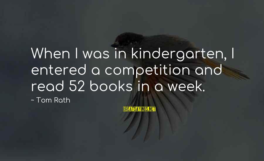 Shanghai Knights Sayings By Tom Rath: When I was in kindergarten, I entered a competition and read 52 books in a