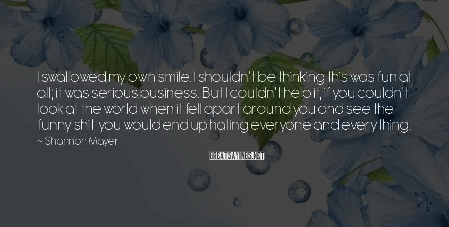 Shannon Mayer Sayings: I swallowed my own smile. I shouldn't be thinking this was fun at all; it