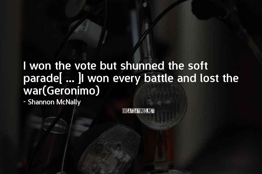 Shannon McNally Sayings: I won the vote but shunned the soft parade[ ... ]I won every battle and
