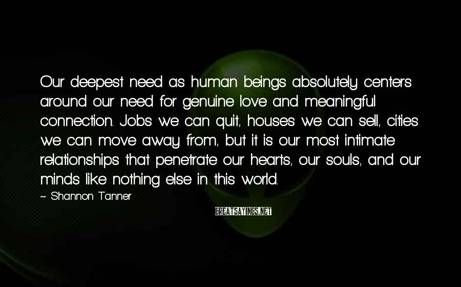 Shannon Tanner Sayings: Our deepest need as human beings absolutely centers around our need for genuine love and